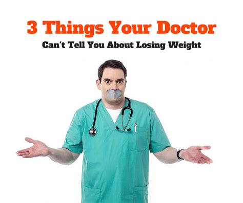 Things To Tell Your Doctor by 3 Things Your Doctor Doesn T Tell You About Losing Weight
