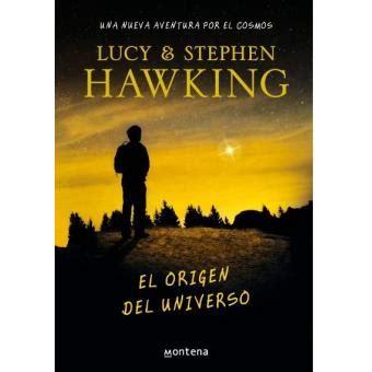 libro el origen del universo el origen del universo stephen hawking lucy hawking sinopsis y precio fnac