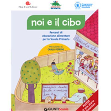 progetto educazione alimentare scuola primaria noi e il cibo percorsi di educazione alimentare per la