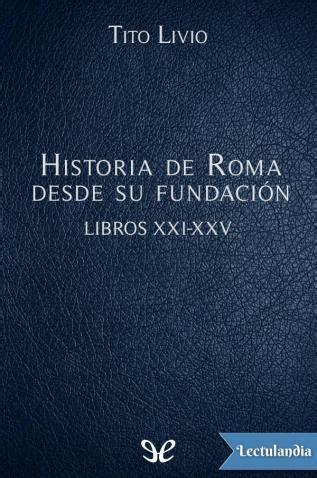 libro historia de roma ensayo historia historia de roma desde su fundaci 243 n libros xxi xxv tito livio descargar epub y pdf gratis