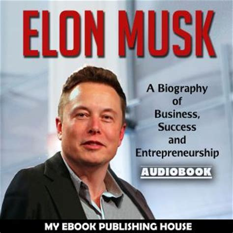 biography elon musk book listen to elon musk a biography of business success and