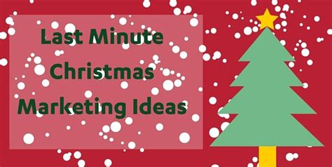 last minute christmas marketing ideas for small business