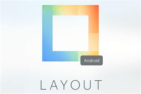 android layout logo instagram layout uygulamasının android versiyonunu 231 ıkardı