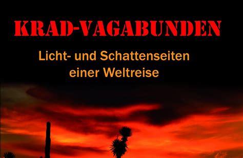 Motorrad Weltreise Buch by Krad Vagabunden Licht Und Schattenseiten Einer Weltreise