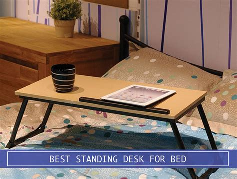 best standing desk 2017 ultimate breakfast and laptop portable for bed reviews