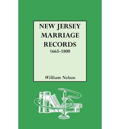 Marriage Records New Jersey New Jersey Marriage Records 1665 1800 William Nelson 9780806302546