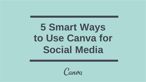 canva social media 5 smart ways to use canva for social media