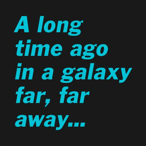 a time ago in a a time ago in a galaxy far far away wars t