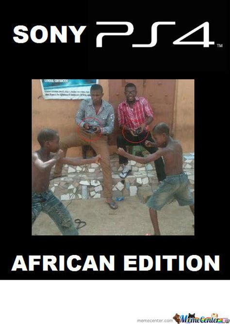 Ps4 Meme - sony ps4 the african edition by jdavilacas meme center