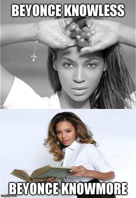Funny Beyonce Memes - image tagged in beyonce knowless beyonce funny celebs