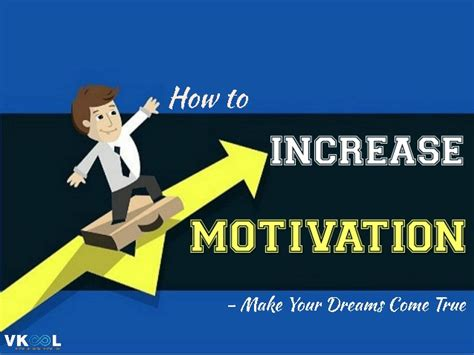 how to your to come how to increase motivation make your dreams come true