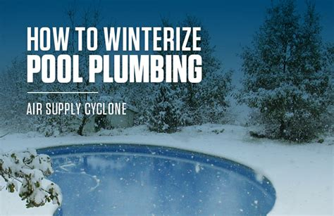 How To Winterize Your Home Plumbing by Winterize Your Pool Plumbing With The Air Supply Cyclone Vac
