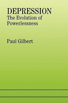 of evolution surviving depression books depression the evolution of powerlessness by paul gilbert