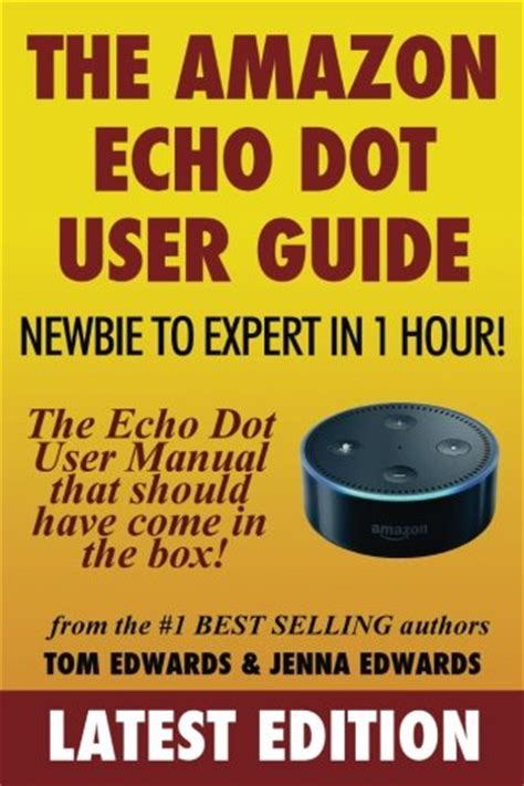 echo dot the complete user guide to echo dot 2nd generation with updates the 2018 updated user guide by free plus echo spot echo show skills kit books cheapest copy of the echo dot user guide newbie to