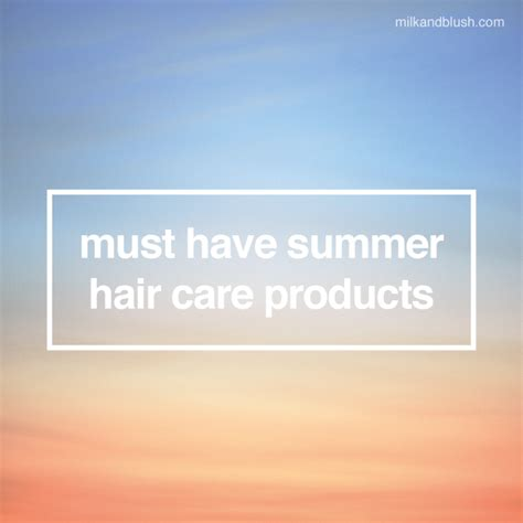 must have hair must have summer hair care products hair extensions blog