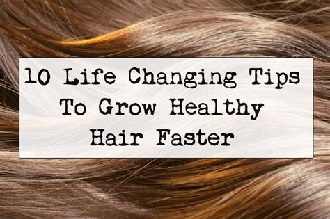 10 Tips On How To Grow Hair by 10 Changing Tips To Grow Healthy Hair Faster