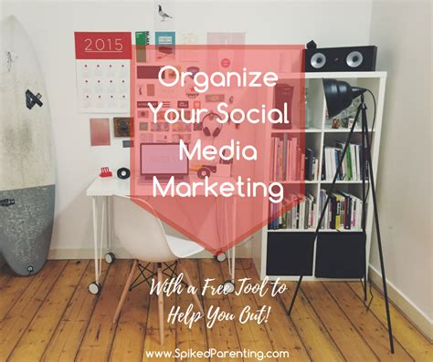 organize media organize your social media marketing spikedparenting
