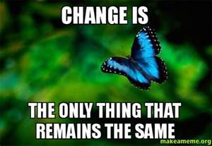 change is the only thing that remains the same make a meme