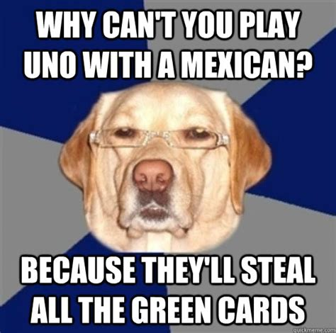 Green Card Meme - why can t you play uno with a mexican because they ll