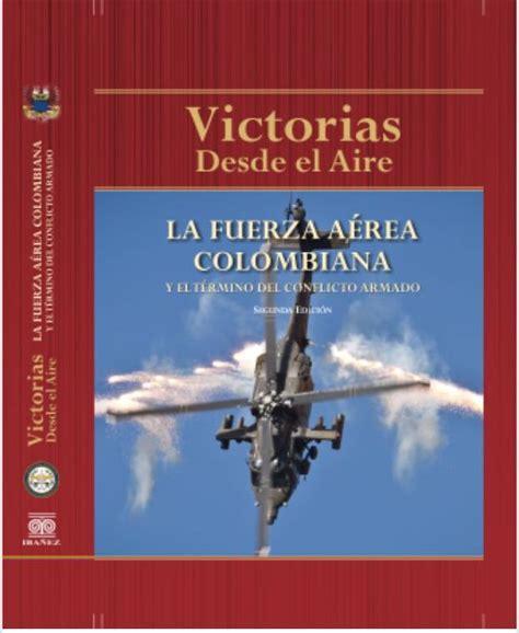 libro desde lejos asuntos colombianos compartimos con ustedes el prefacio del libro victorias desde el aire la fuerza a 233 rea