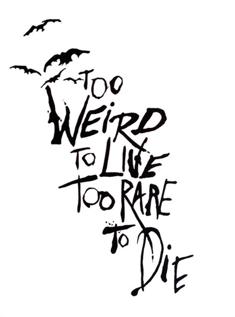 too weird to live too rare to die tattoo to live to die on we it