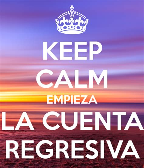 como hacer las imagenes keep calm keep calm empieza la cuenta regresiva poster claudia