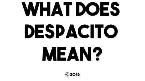 despacito meaning common questions what does despacito mean youtube