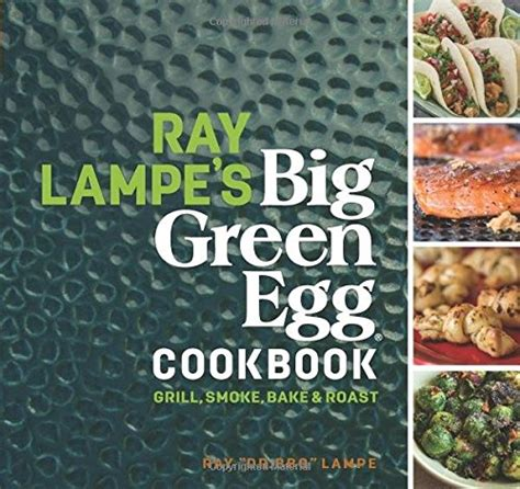 the unofficial big green eggã cookbook the complete guide to charcoal grilling and roasting secrets more than 500 tried true recipes big green eggã cookbook series volume 1 books best barbecues and grills that are of the highest quality