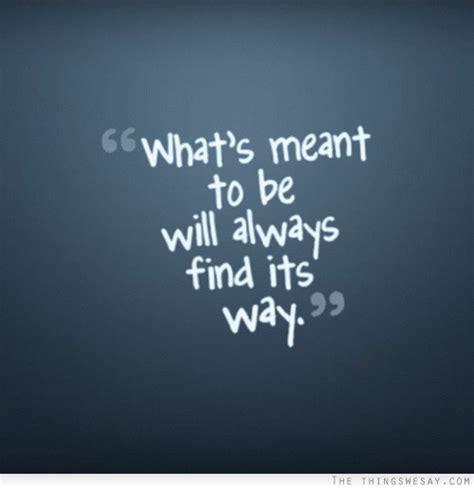 meant to be quotes whats meant to be will be quotes quotesgram