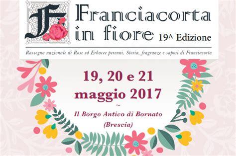 bornato in fiore franciacorta in fiore dal 19 al 21 maggio al borgo antico