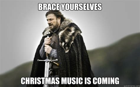 Christmas Music Meme - brace yourselves christmas music is coming ned stark quickmeme