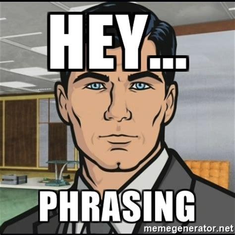 Archer Meme Generator - hey phrasing archer meme generator