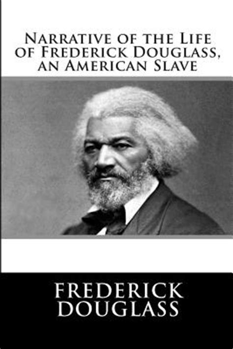 biography of frederick douglass narrative of the life of frederick douglass an american