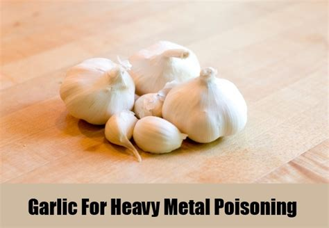 Garlic Detox Heavy Metals by 10 Best Home Remedies For Heavy Metal Poisoning Search