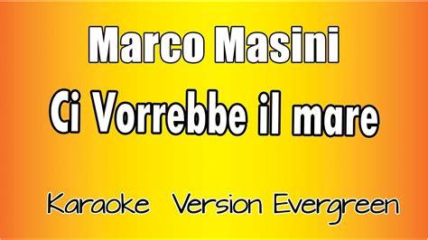 marco masini ci vorrebbe il mare testo marco masini ci vorrebbe il mare karaoke italiano con