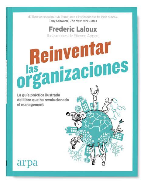reinventar las organizaciones reinventar las organizaciones gu 237 a pr 225 ctica ilustrada arpa editores