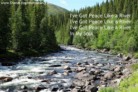 Like A River the song i ve got peace like a river diana leagh