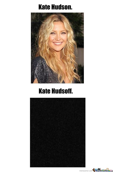 Kate Meme - kate hudson off by samarth meme center