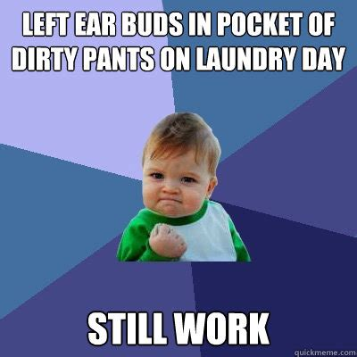 Dirty Laundry Meme - left ear buds in pocket of dirty pants on laundry day