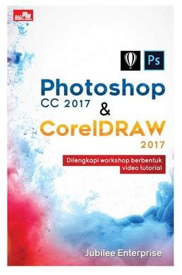 Photoshop Cc Untuk Fotografer By Jubilee Enterprise buku photoshop cc 2017 coreldraw 2017 penulis jubilee