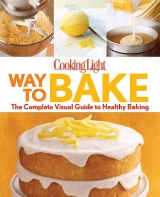 cooking light magazine reviews cooking light way to bake the complete visual guide to