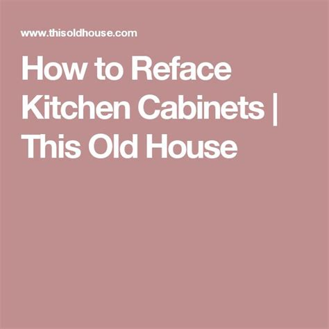 How To Reface Old Kitchen Cabinets by 25 Best Ideas About Refacing Kitchen Cabinets On