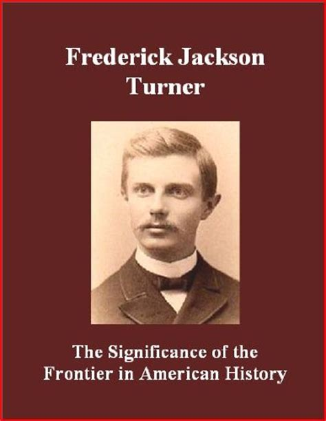 frederick turner thesis frederick jackson turner frontier thesis