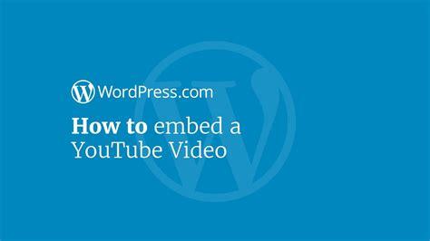 wordpress tutorial embed youtube video wordpress tutorial how to embed a youtube video in your