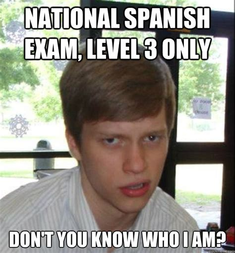 Spanish Girl Meme - national spanish exam level 3 only don t you know who i