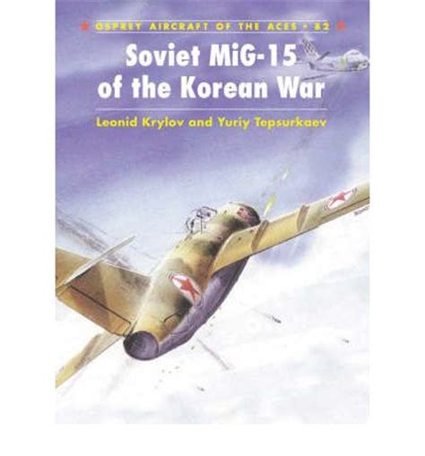 mig 21 aces of the 1472823567 soviet mig 15 aces of the korean war leonid krylov 9781846032998