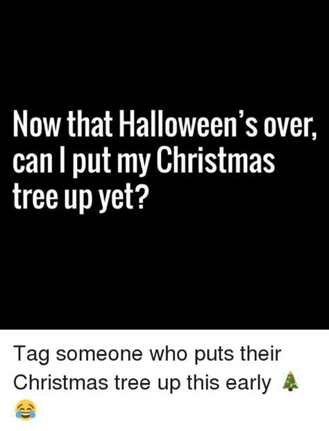 when can i put up my tree 25 best memes about tree tree memes