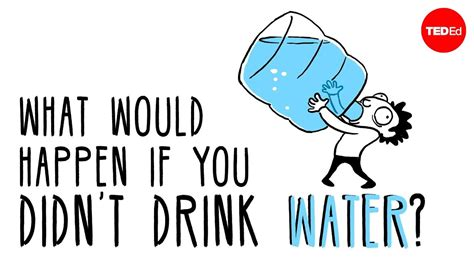 If You Why what would happen if you didn t drink water