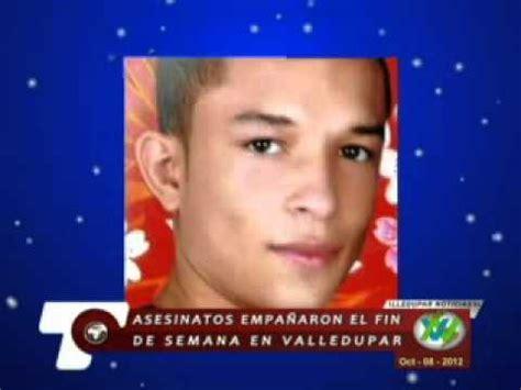 siete asesinatos en el fin de semana worldnews asesinatos empa 241 aron el fin de semana en valledupar youtube