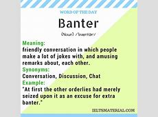 Banter - Word Of The Day For IELTS Speaking And Writing Ielts Speaking Part 2 Questions